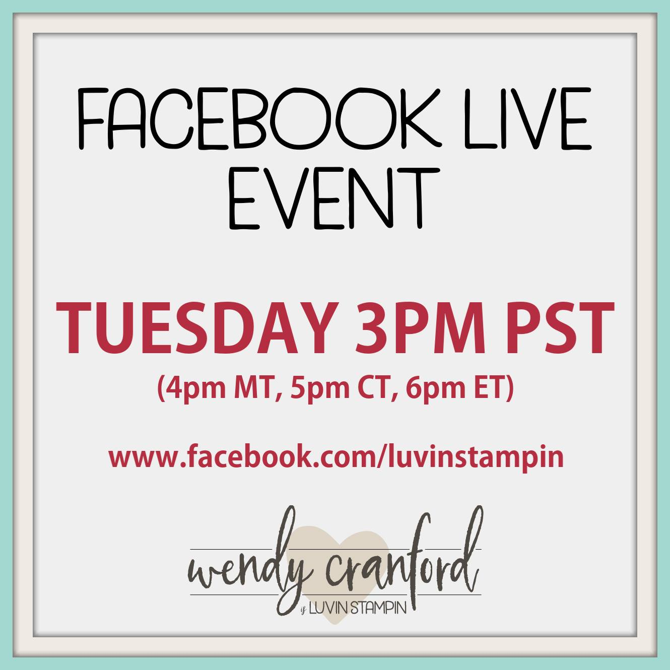 Facebook live event every Tuesday at 3pm PST Wendy Cranford www.luvinstampin.com