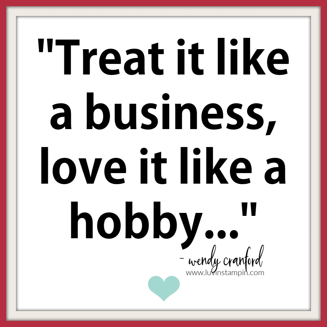Running a business instead of a hobby. Purchase the Business Budget Workbook at www.luvinstampin.com/shop